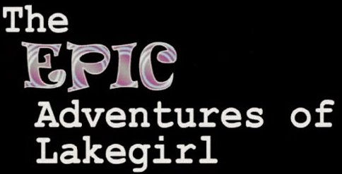 The Epic Adventures of Lake Girl - Click to learn more