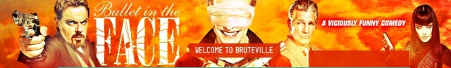Bullet in the Face banner - Click to learn more at the official IFC web site!