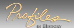Click to learn more about Profiles in History!