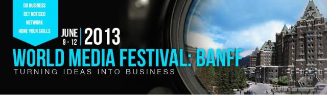 Click to learn more about the Banff World Media Festival 2013 at their official web site!