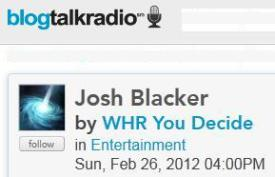 Click to visit Josh Blacker at Blog Talk Radio February 26, 2012