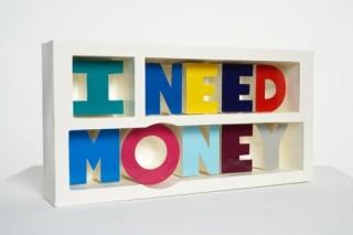 I need money