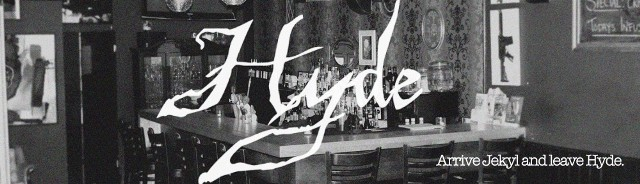 Hyde Restaurant banner - Arrive Jekyl and Leave Hyde!